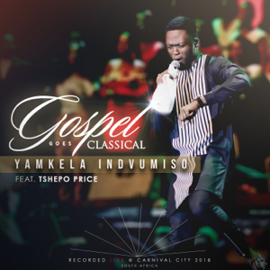 Gospel Goes Classical - Yamkela Indvumiso feat. Tshepo Price