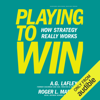Roger L. Martin & A.G. Lafley - Playing to Win: How Strategy Really Works (Unabridged) artwork