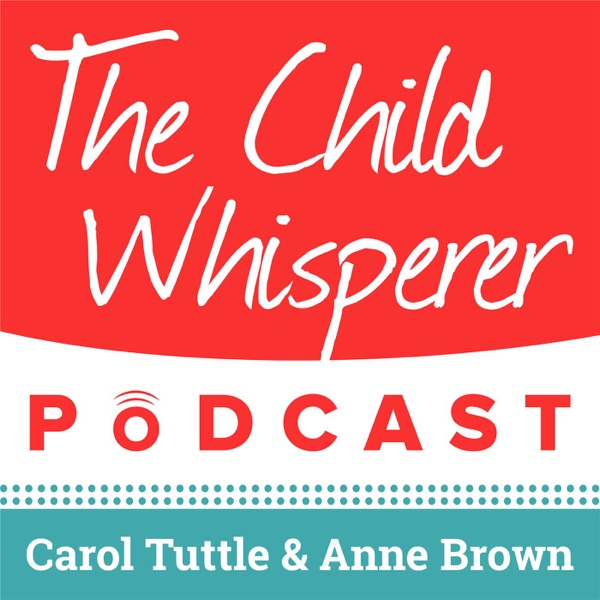 The Child Whisperer Podcast with Carol Tuttle & Anne Brown