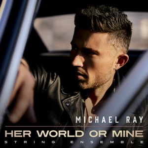 Michael Ray - Her World or Mine (String Ensemble)