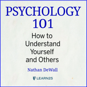 Psychology 101: How to Understand Yourself and Others