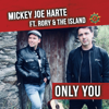 Mickey Joe Harte - Only You (feat. Rory & The Island) artwork