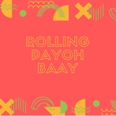 Payoh - Rolling Payoh Baay