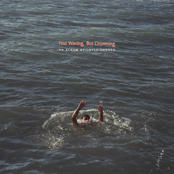 Not Waving But Drowning (by Loyle Carner)