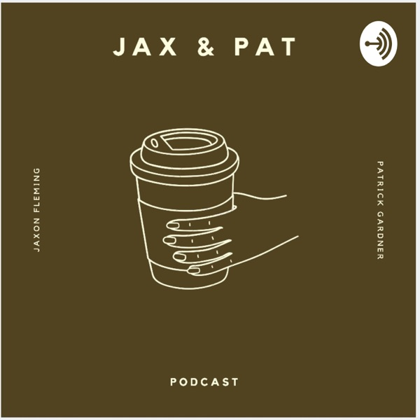 The Jax and Pat podcast