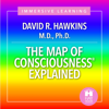 The Map of Consciousness Explained (Original Recording) - David R. Hawkins, MD. PHD.