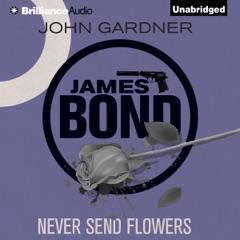 Never Send Flowers: James Bond Series 13 (Unabridged)