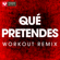 Qué Pretendes (Extended Workout Remix) - Power Music Workout