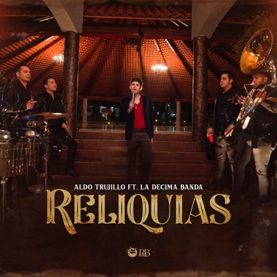 Reliquias (feat. La Decima Banda) - Aldo Trujillo