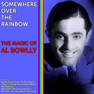 Al Bowlly - Somewhere over the Rainbow: The Magic of Al Bowlly
