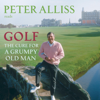 Peter Alliss - Golf - The Cure for a Grumpy Old Man (Abridged)  artwork