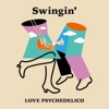Swingin' by LOVE PSYCHEDELICO