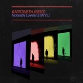 Antoine Diligent - Nobody Loves U (WYL)