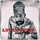 Lutan Fyah - Gone Too Far