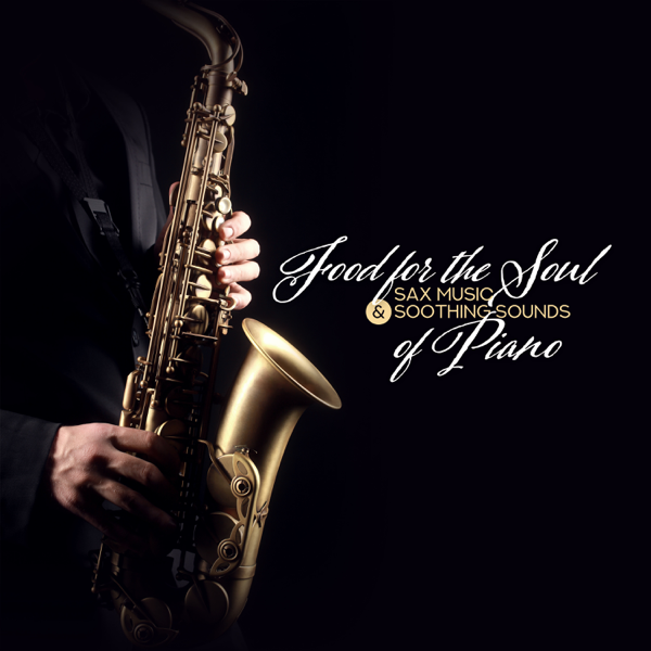 eacb3b073a26d Food for the Soul – Sax Music & Soothing Sounds of Piano by Restaurant  Background Music Academy & Piano Jazz Background Music Masters