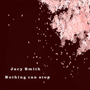 Nothing Can Stop - EP - Jacy Smith - Jacy Smith