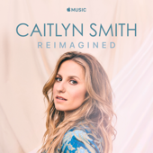 I Don't Want to Love You Anymore (Reimagined) - Caitlyn Smith
