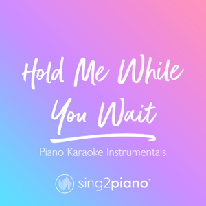 Sing2Piano - Hold Me While You Wait (Originally Performed by Lewis Capaldi) [Higher Key] [Piano Karaoke Version]