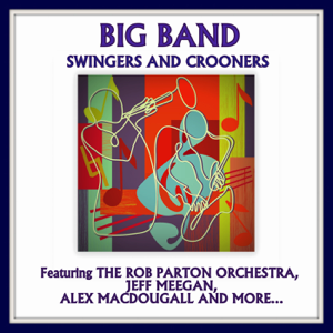 Various Artists - Big Band Swingers and Crooners