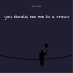 You Should See Me in a Crown - Single