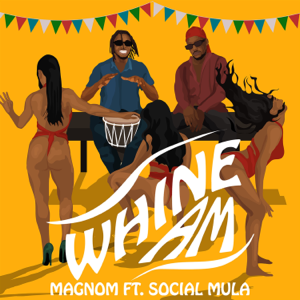 Magnom - Whine Am feat. Social Mula
