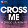 Cross Me (Extended Workout Remix) - Power Music Workout