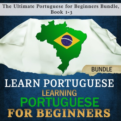 Learn Portuguese: Learning Portuguese for Beginners: The Ultimate Portuguese for Beginners Bundle, Book 1-3