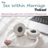 Sex Within Marriage Podcast : Exploring Married Sexuality from a Christian Perspective