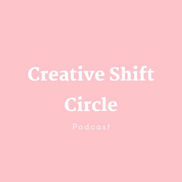 Creative Shift Circle Podcast