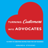Stevens Amanda - Turning Customers Into Advocates: 10 Steps to Creating Raving Fans for Any Business (Unabridged) artwork