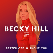 Better Off without You (feat. Shift K3Y) - Becky Hill