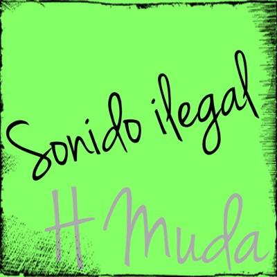 Sonido ilegal (feat. Gera MX & Aleman) - Single - H Muda