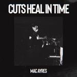 Mac Ayres - Cuts Heal in Time