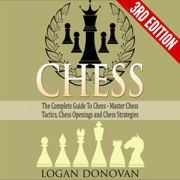 Chess: The Complete Guide to Chess: Master Chess Tactics, Chess Openings and Chess Strategies (Unabridged)