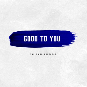 The Swon Brothers - Good To You
