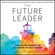 Jacob Morgan - The Future Leader: 9 Skills And Mindsets To Succeed In The Next Decade