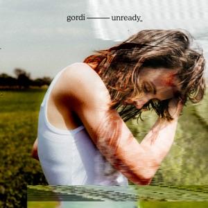 Gordi - Unready