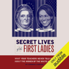 Cormac O'Brien - Secret Lives of the First Ladies: What Your Teachers Never Told you About the Women of the White House (Unabridged)  artwork