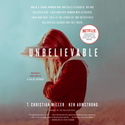 Unbelievable (Movie Tie-In): The Story of Two Detectives' Relentless Search for the Truth (Unabridged)