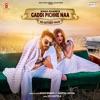 Khan Bhaini - Gaddi Pichhe Naa (feat. Shipra Goyal)