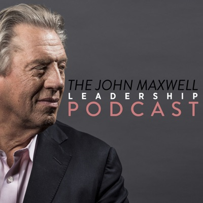 The John Maxwell Leadership Podcast