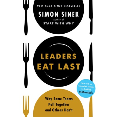 Leaders Eat Last: Why Some Teams Pull Together and Others Don't (Unabridged)