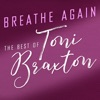 Breathe Again The Best of Toni Braxton