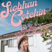 Siobhan Cotchin - Do You Know What I Mean?
