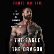 The Eagle and the Dragon: A Story of Strength and Reinvention (Unabridged)