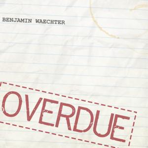 Benjamin Waechter - Overdue