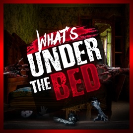What's Under The Bed: Truly Creepy Stories From Reddit
