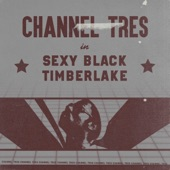 Channel Tres - Sexy Black Timberlake