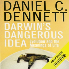 Darwin's Dangerous Idea: Evolution and the Meanings of Life (Unabridged)