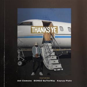Consequence - Thanks Ye feat. Ant Clemons, Bongo ByTheWay & Kaycyy Pluto